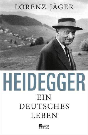 Jäger, Lorenz. Heidegger - Ein deutsches Leben. Rowohlt Berlin, 2021.