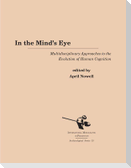 In the Mind's Eye: Multidisciplinary Approaches to the Evolution of Human Cognition