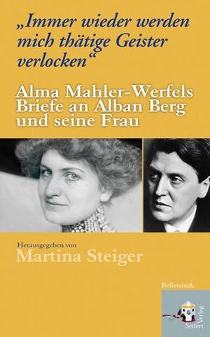 """Alma Mahler-Werfel / Alban Berg / Martina Steiger / Helene Berg. """"Immer wieder werden mich thätige Geister verlocken"""" - Alma Mahler-Werfels Briefe an Alban Berg und seine Frau. Seifert Verlag, 2008."""