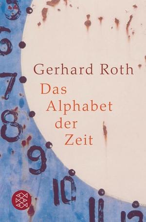 Gerhard Roth. Das Alphabet der Zeit. FISCHER Taschenbuch, 2010.