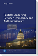 Political Leadership Between Democracy and Authoritarianism
