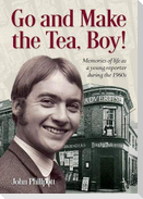 Go and Make the Tea, Boy!
