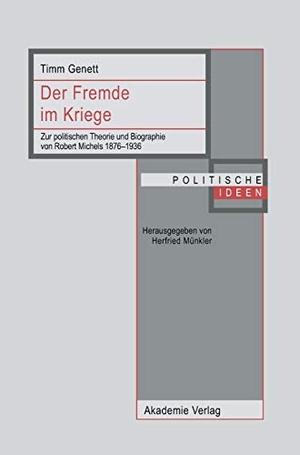 Timm Genett. Der Fremde im Kriege - Zur politischen Theorie und Biographie von Robert Michels 1876-1936. De Gruyter, 2008.