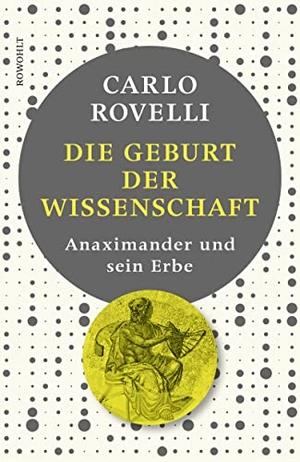 Carlo Rovelli / Monika Niehaus. Die Geburt der Wissenschaft - Anaximander und sein Erbe. Rowohlt, 2019.