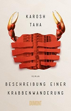Karosh Taha. Beschreibung einer Krabbenwanderung - Roman. DuMont Buchverlag, 2018.
