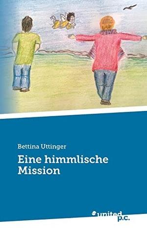 Uttinger, Bettina. Eine himmlische Mission. united p.c. Verlag, 2016.