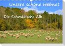 Unsere schöne Heimat - Die Schwäbische Alb (Wandkalender 2022 DIN A3 quer)