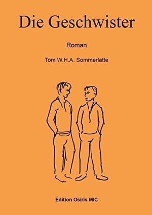 Tom Sommerlatte. Die Geschwister - Roman. Osiris MIC, 2016.