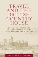 Travel and the British Country House: Cultures, Critiques and Consumption in the Long Eighteenth Century