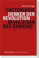 Cornelius Castoriadis: Denker der Revolution - Revolution des Denkens