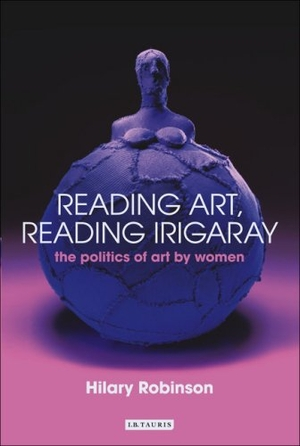 Robinson, Hilary. Reading Art, Reading Irigaray: T