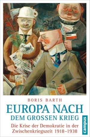 Boris Barth. Europa nach dem Großen Krieg - Die Krise der Demokratie in der Zwischenkriegszeit 1918-1938. Campus, 2016.