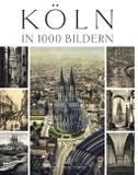 Köln in 1000 Historischen Bildern