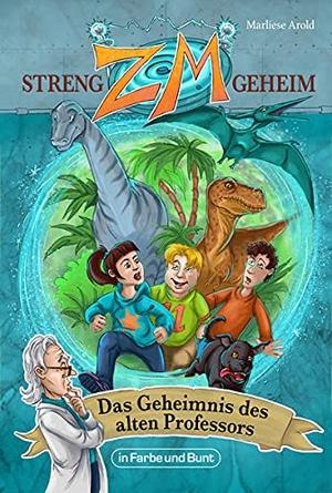 Arold, Marliese. ZM - STRENG GEHEIM - Band 1: Das Geheimnis des alten Professors. in Farbe und Bunt, 2021.