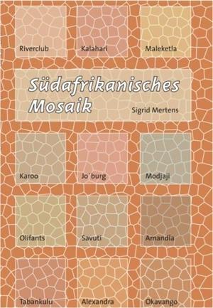 Mertens, Sigrid. Südafrikanisches Mosaik. Geest-Verlag GmbH, 2007.