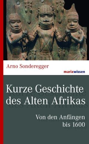 Arno Sonderegger. Kurze Geschichte des Alten Afrikas - Von den Anfängen bis 1600. marix Verlag ein Imprint von Verlagshaus Römerweg, 2017.