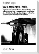 Erwin Marx (1893-1980), Ingenieurwissenschaftler in Braunschweig, und die Forschung und Entwicklung auf dem Gebiet der elektrischen Energieübertragung auf weite Entfernungen zwischen 1918 und 1950