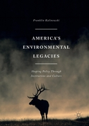 America's Environmental Legacies: Shaping Policy Through Institutions and Culture