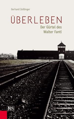 Gerhard Zeillinger. Überleben - Der Gürtel des Walter Fantl. Kremayr & Scheriau, 2018.