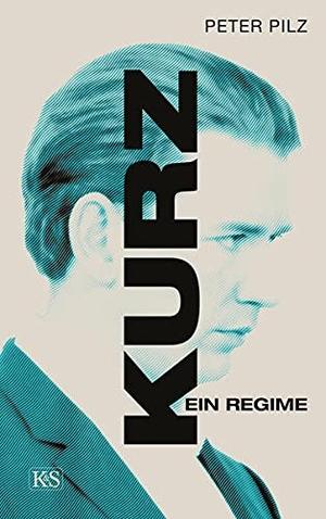 Pilz, Peter. Kurz - Ein Regime. Kremayr und Scheriau, 2021.
