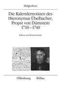 Die Kalendernotizen des Hieronymus Übelbacher, Propst von Dürnstein 1710-1740