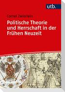 Politische Theorie und Herrschaft in der Frühen Neuzeit