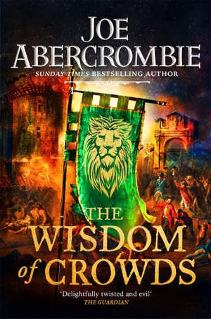 Abercrombie, Joe. The Wisdom of Crowds - Book Three. Orion Publishing Group, 2021.