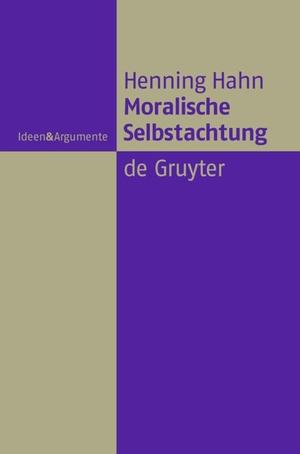 Henning Hahn. Moralische Selbstachtung - Zur Grundfigur einer sozialliberalen Gerechtigkeitstheorie. De Gruyter, 2008.