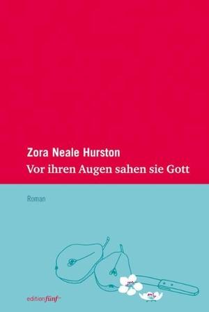 Zora Neale Hurston / Hans-Ulrich Möhring / Hans-Ulrich Möhring. Vor ihren Augen sahen sie Gott - Roman. edition fünf, 2011.