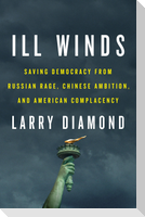 Ill Winds: Saving Democracy from Russian Rage, Chinese Ambition, and American Complacency