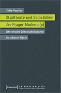 Stadttexte und Selbstbilder der Prager Moderne(n)