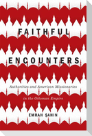 Faithful Encounters: Authorities and American Missionaries in the Ottoman Empire