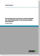Die Piratenpartei als Antwort auf den Wandel der Sicherheitspolitik in der Bundesrepublik Deutschland?