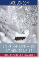 Love of Life and Other Stories (Esprios Classics)