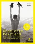 Charlotte Perriand - Ihr Leben als moderne und unabhängige Frau