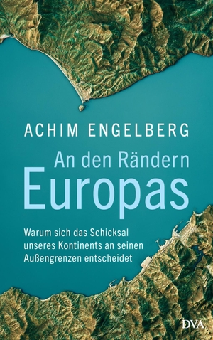 Engelberg, Achim. An den Rändern Europas - Warum