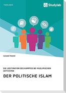 Der politische Islam. Die Legitimation des Kampfes bei muslimischen Aktivisten