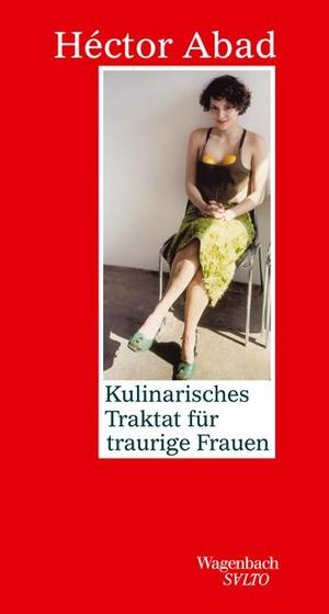Héctor Abad / Sabine Giersberg. Kulinarisches Traktat für traurige Frauen. Wagenbach, K, 2001.