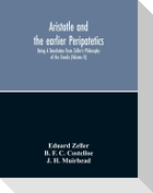 Aristotle And The Earlier Peripatetics; Being A Translation From Zeller'S Philosophy Of The Greeks (Volume Ii)