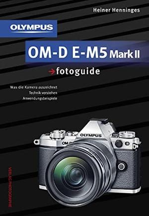 Heiner Henninges. Olympus OM-D E-M5 Mark II fotoguide - Was die Kamera auszeichnet . Technik verstehen . Anwendungsbeispiele. Photographie, 2015.