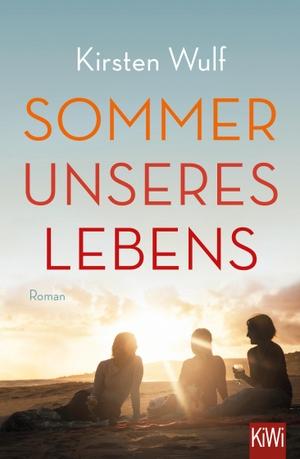 Kirsten Wulf. Sommer unseres Lebens - Roman. Kiepenheuer & Witsch, 2017.