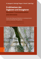 Erzählweisen des Sagbaren und Unsagbaren / Between Commemoration and Amnesia