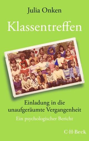 Onken, Julia. Klassentreffen - Einladung in die unaufgeräumte Vergangenheit. Beck C. H., 2021.