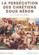 La persécution des chrétiens sous Néron