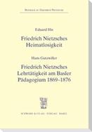 Friedrich Nietzsches Heimatlosigkeit / Friedrich Nietzsches Lehrtätigkeit am Basler Pädagogium 1869 - 1876
