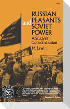 Russian Peasants and Soviet Power: A Study of Collectivization