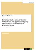Forschungsmethoden und Statistik. Unterschiede der Aggressionsneigung zwischen den Geschlechtern im Sicherheitsdienst