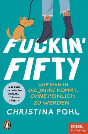 Pohl, Christina. Fuckin' Fifty - Wie man in die Jahre kommt, ohne peinlich zu werden - Ein SPIEGEL-Buch. Penguin TB Verlag, 2021.