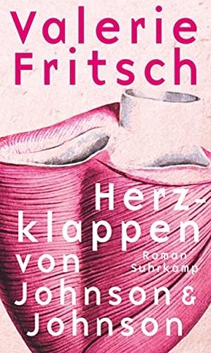 Valerie Fritsch. Herzklappen von Johnson & Johnson - Roman. Suhrkamp, 2020.