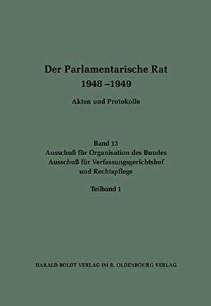 Edgar Büttner / Michael Wettengel. Der Parlamentarische Rat 1948-1949 / Ausschuß für Organisation des Bundes / Ausschuß für Verfassungsgerichtshof und Rechtspflege. De Gruyter Oldenbourg, 2002.